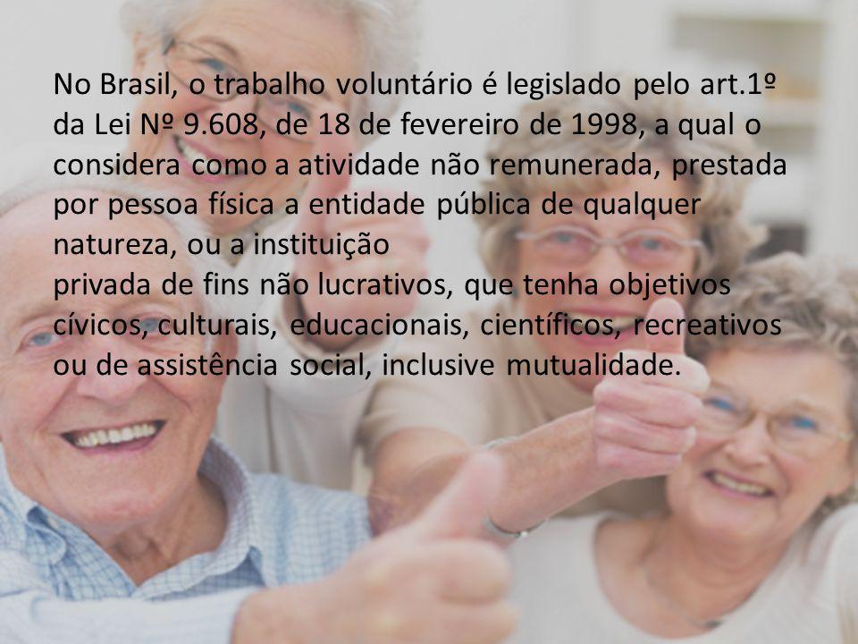 No Brasil, o trabalho voluntário é legislado pelo art.1º da Lei Nº 9.608, de 18 de fevereiro de 1998, a qual o considera como a atividade não remunera