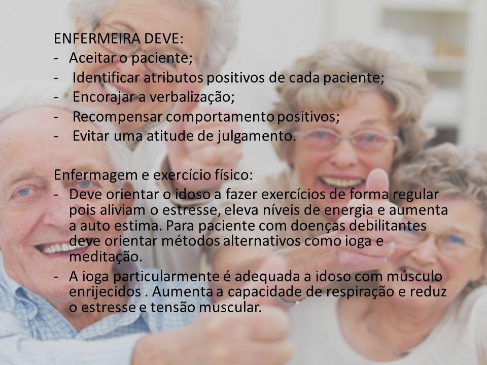 ENFERMEIRA DEVE: -Aceitar o paciente; - Identificar atributos positivos de cada paciente; - Encorajar a verbalização; - Recompensar comportamento posi