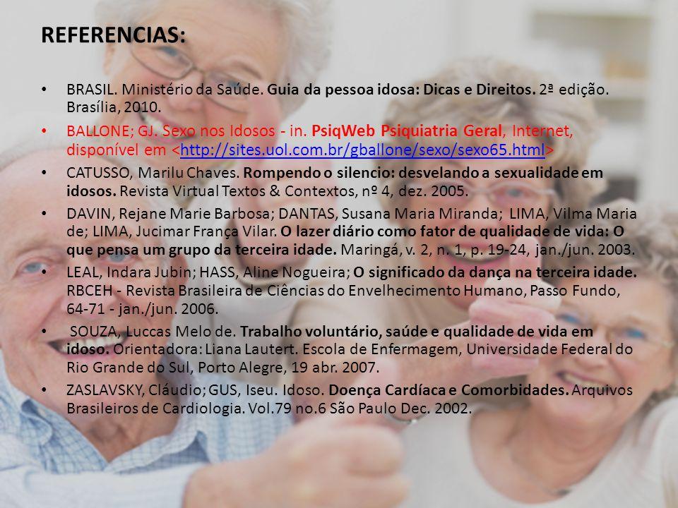 REFERENCIAS: BRASIL. Ministério da Saúde. Guia da pessoa idosa: Dicas e Direitos. 2ª edição. Brasília, 2010. BALLONE; GJ. Sexo nos Idosos - in. PsiqWe