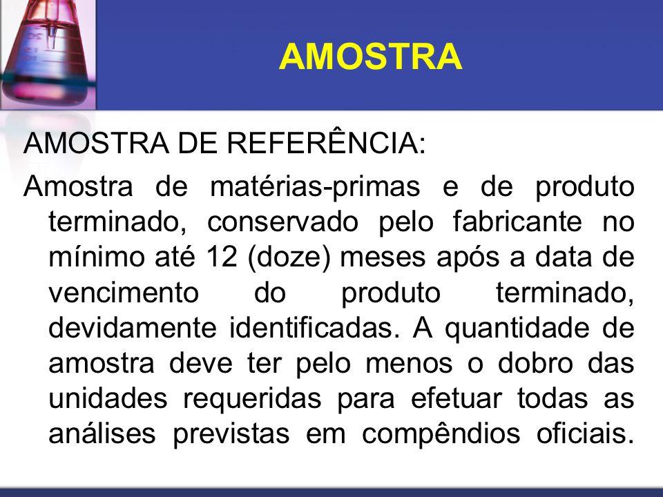 AMOSTRA DE REFERÊNCIA: Amostra de matérias-primas e de produto terminado, conservado pelo fabricante no mínimo até 12 (doze) meses após a data de venc