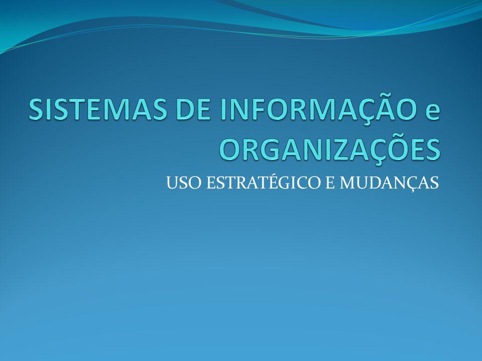 Conteúdo Introdução Sistemas de Informação Informação e SI nas Empresas TI e Mudança Organizacional Uso estratégico da Informação Uso estratégico da TI