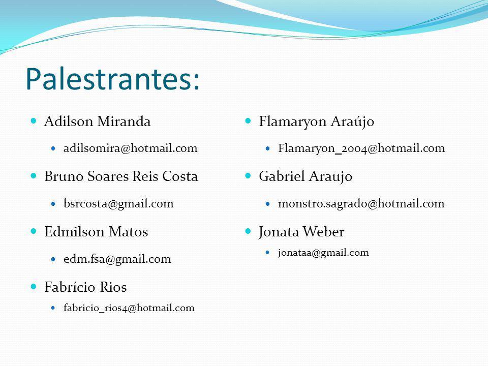 Palestrantes: Adilson Miranda adilsomira@hotmail.com Bruno Soares Reis Costa bsrcosta@gmail.com Edmilson Matos edm.fsa@gmail.com Fabrício Rios fabrici