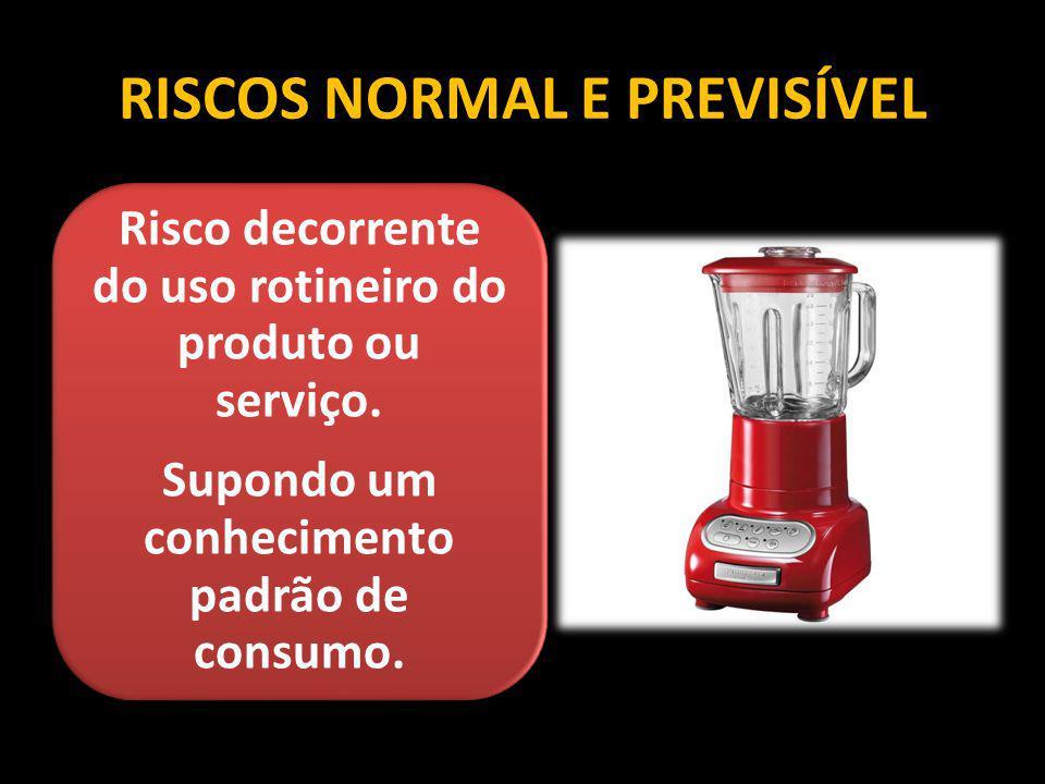 RISCOS NORMAL E PREVISÍVEL Risco decorrente do uso rotineiro do produto ou serviço. Supondo um conhecimento padrão de consumo.