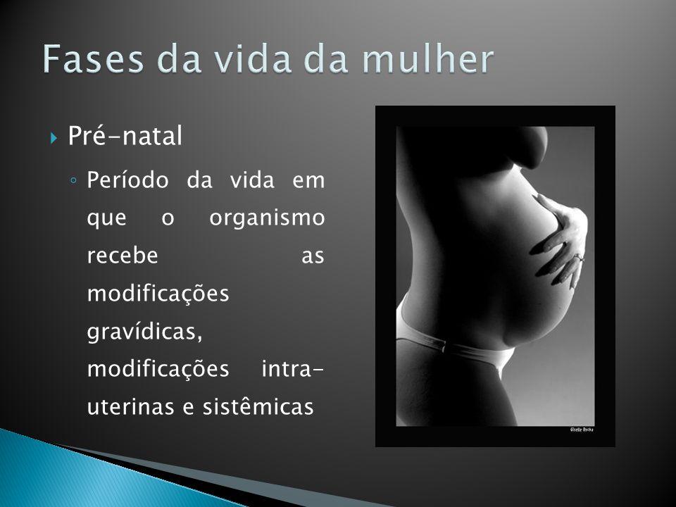 Pré-natal Período da vida em que o organismo recebe as modificações gravídicas, modificações intra- uterinas e sistêmicas