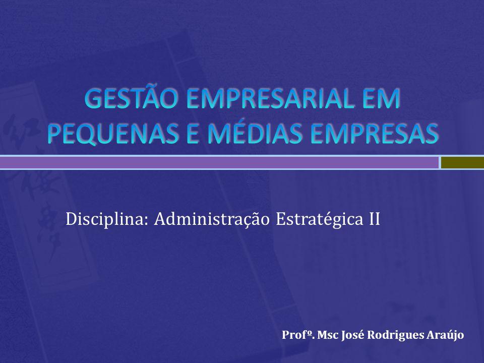Profº. Msc José Rodrigues Araújo Disciplina: Administração Estratégica II
