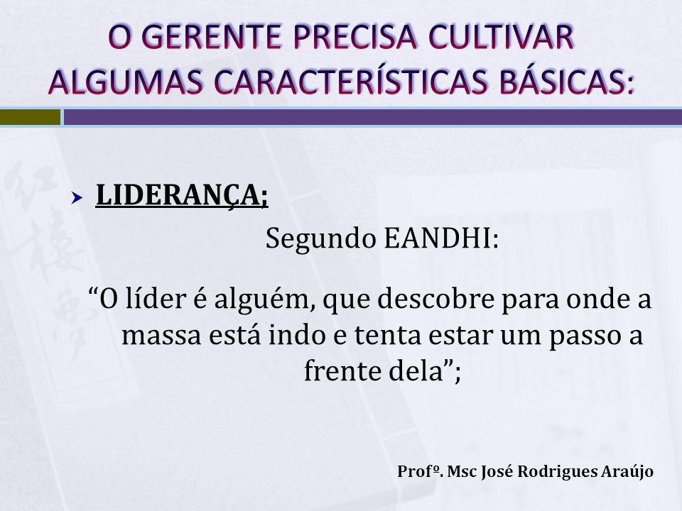 LIDERANÇA; Segundo EANDHI: O líder é alguém, que descobre para onde a massa está indo e tenta estar um passo a frente dela; Profº. Msc José Rodrigues