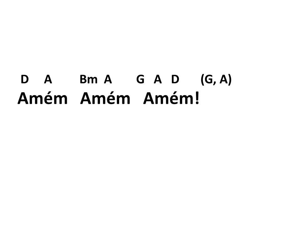 D A Bm A G A D (G, A) Amém Amém Amém!