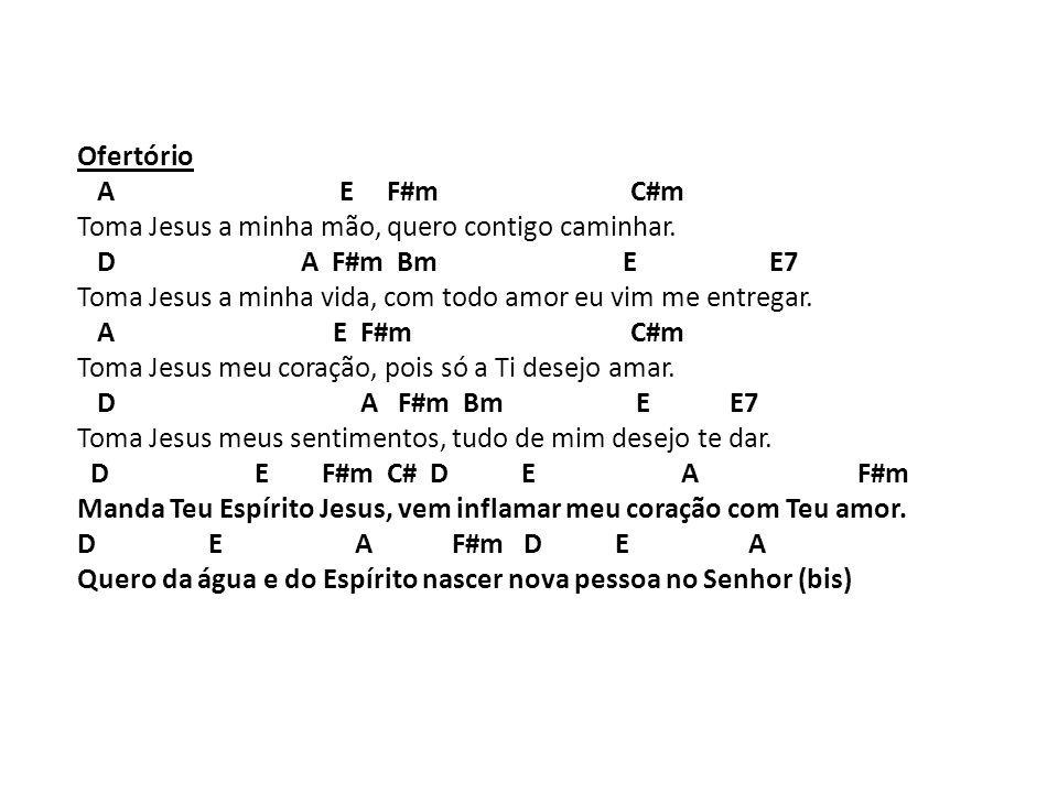 Ofertório A E F#m C#m Toma Jesus a minha mão, quero contigo caminhar. D A F#m Bm E E7 Toma Jesus a minha vida, com todo amor eu vim me entregar. A E F