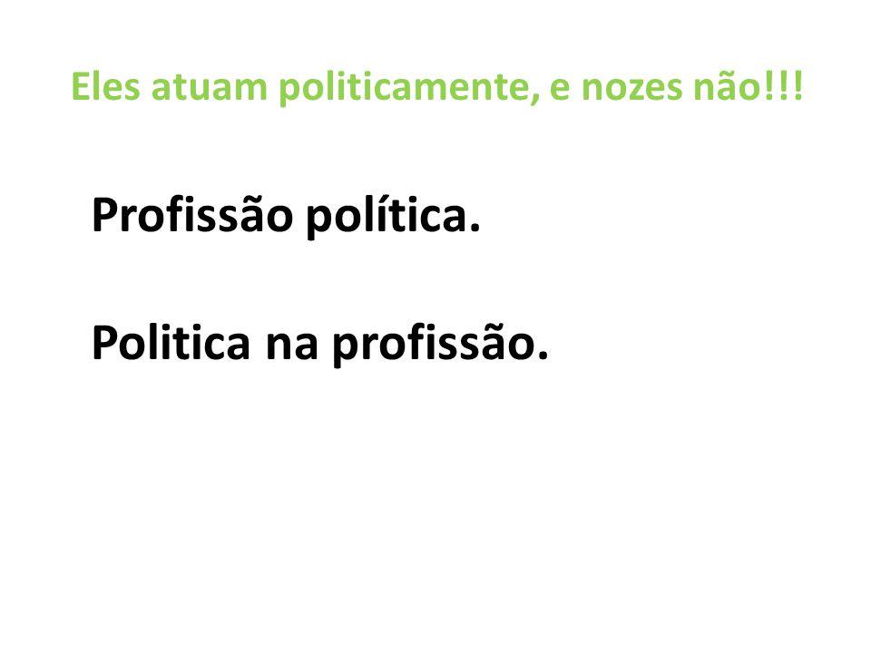 Eles atuam politicamente, e nozes não!!!