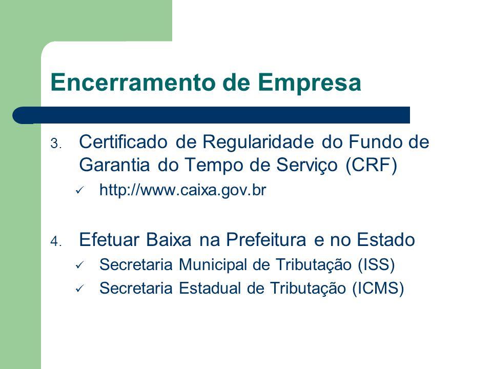 Encerramento de Empresa 3. Certificado de Regularidade do Fundo de Garantia do Tempo de Serviço (CRF) http://www.caixa.gov.br 4. Efetuar Baixa na Pref