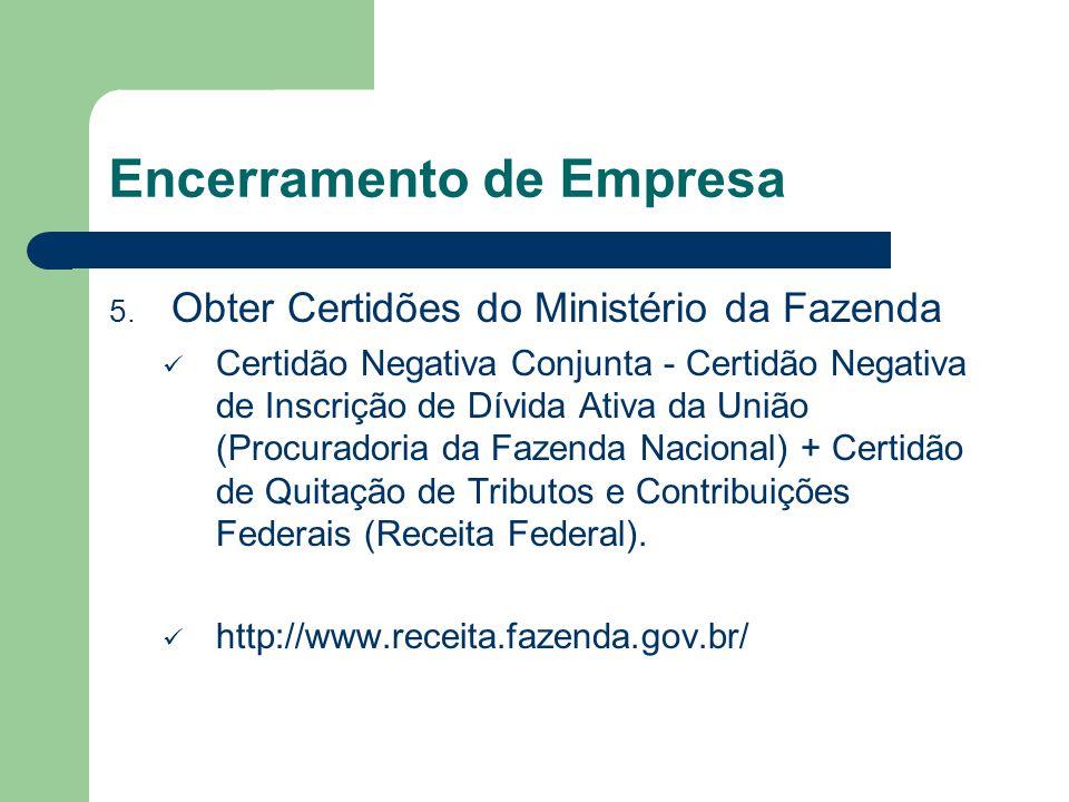 Encerramento de Empresa 5. Obter Certidões do Ministério da Fazenda Certidão Negativa Conjunta - Certidão Negativa de Inscrição de Dívida Ativa da Uni