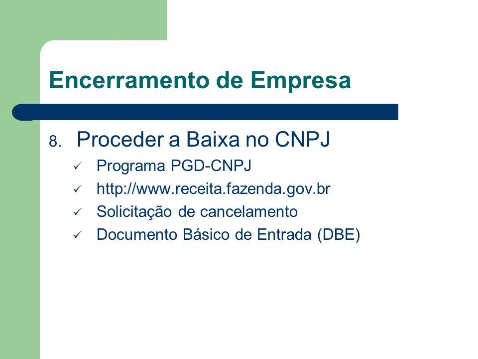 Encerramento de Empresa 8. Proceder a Baixa no CNPJ Programa PGD-CNPJ http://www.receita.fazenda.gov.br Solicitação de cancelamento Documento Básico d