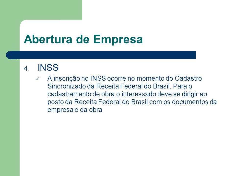Abertura de Empresa 4. INSS A inscrição no INSS ocorre no momento do Cadastro Sincronizado da Receita Federal do Brasil. Para o cadastramento de obra