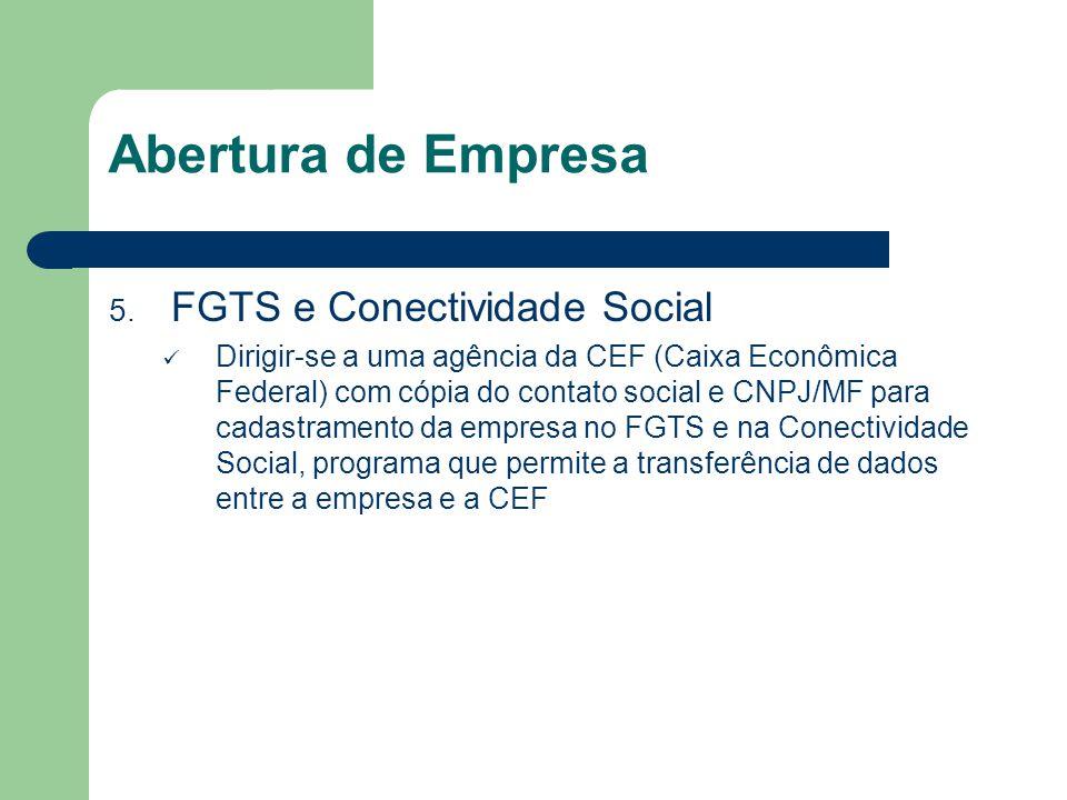 Abertura de Empresa 5. FGTS e Conectividade Social Dirigir-se a uma agência da CEF (Caixa Econômica Federal) com cópia do contato social e CNPJ/MF par