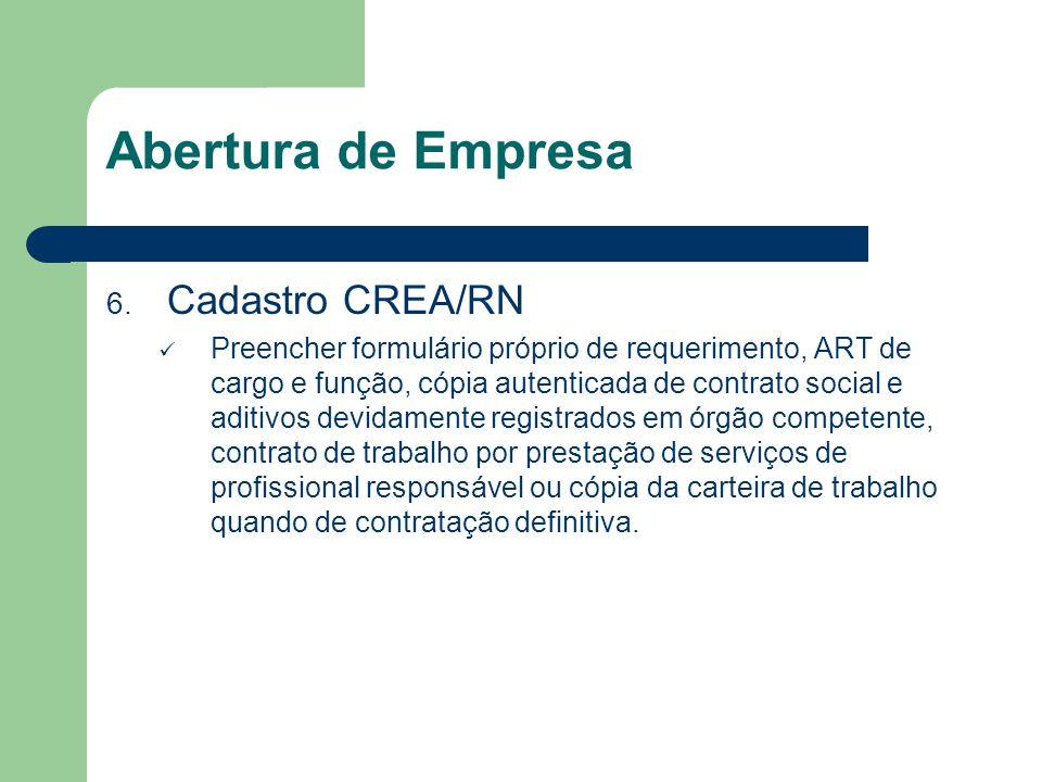 Abertura de Empresa 6. Cadastro CREA/RN Preencher formulário próprio de requerimento, ART de cargo e função, cópia autenticada de contrato social e ad