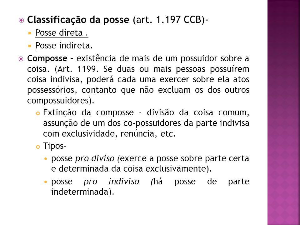 Classificação da posse (art. 1.197 CCB)- Posse direta. Posse indireta. Composse – existência de mais de um possuidor sobre a coisa. (Art. 1199. Se dua
