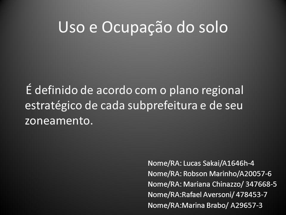 Uso e Ocupação do solo É definido de acordo com o plano regional estratégico de cada subprefeitura e de seu zoneamento. Nome/RA: Lucas Sakai/A1646h-4