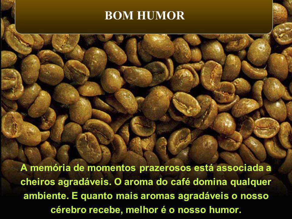 A memória de momentos prazerosos está associada a cheiros agradáveis. O aroma do café domina qualquer ambiente. E quanto mais aromas agradáveis o noss