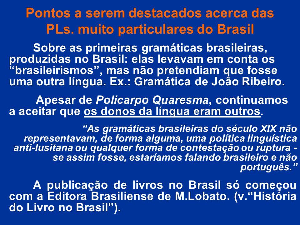 Pontos a serem destacados acerca das PLs. muito particulares do Brasil Sobre as primeiras gramáticas brasileiras, produzidas no Brasil: elas levavam e