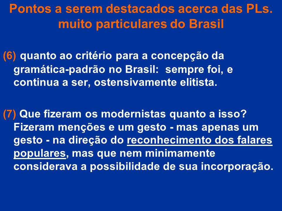Pontos a serem destacados acerca das PLs. muito particulares do Brasil (6) quanto ao critério para a concepção da gramática-padrão no Brasil: sempre f
