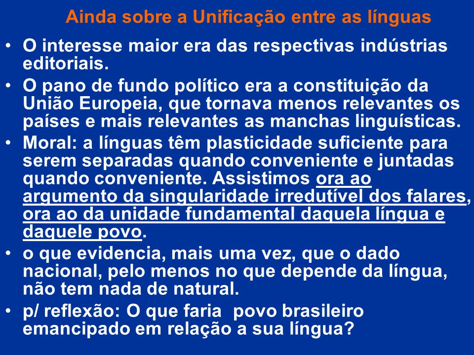 Ainda sobre a Unificação entre as línguas O interesse maior era das respectivas indústrias editoriais. O pano de fundo político era a constituição da