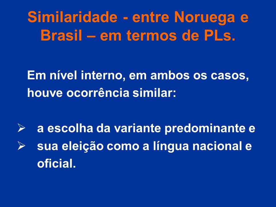 Similaridade - entre Noruega e Brasil – em termos de PLs. Em nível interno, em ambos os casos, houve ocorrência similar: a escolha da variante predomi