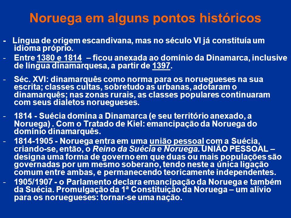 Noruega em alguns pontos históricos - Língua de origem escandivana, mas no século VI já constituía um idioma próprio. -Entre 1380 e 1814 – ficou anexa