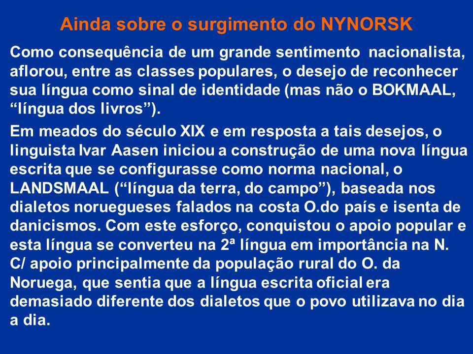 Ainda sobre o surgimento do NYNORSK Como consequência de um grande sentimento nacionalista, aflorou, entre as classes populares, o desejo de reconhece