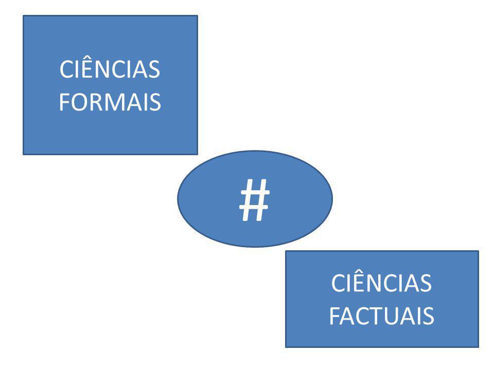 CIÊNCIAS FORMAIS CIÊNCIAS FACTUAIS #