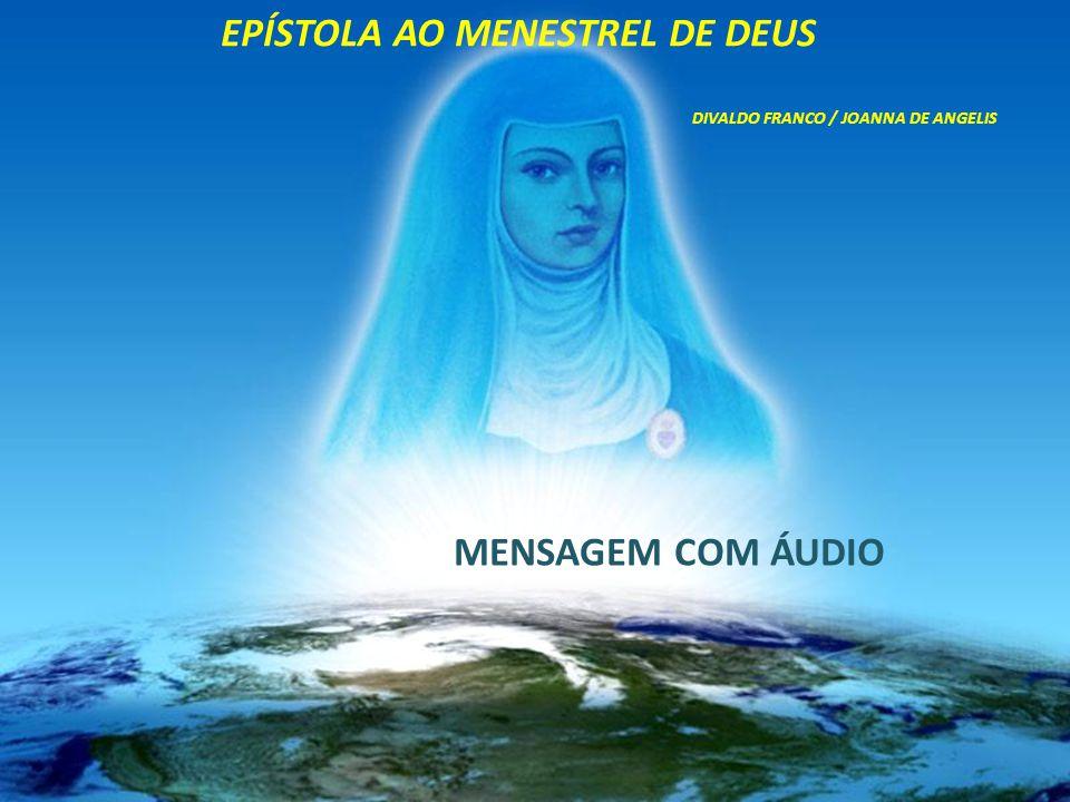 EPÍSTOLA AO MENESTREL DE DEUS DIVALDO FRANCO / JOANNA DE ANGELIS MENSAGEM COM ÁUDIO