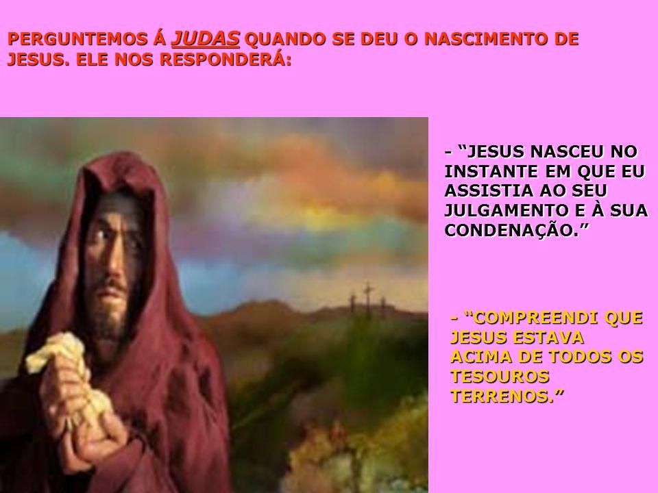 PERGUNTEMOS À LÁZARO ONDE E QUANDO NASCEU JESUS E ELE NOS RESPONDERÁ: - JESUS NASCEU EM BETÂNIA, NA TARDE EM QUE VISITOU MEU TÚMULO E DISSE: - LÁZARO!