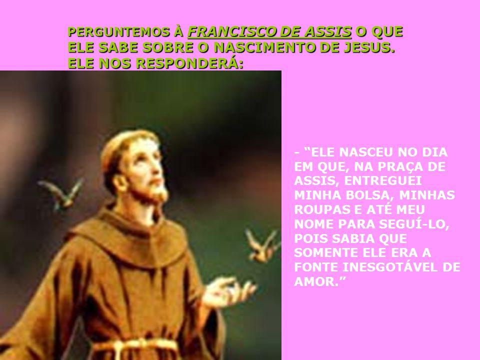 PERGUNTEMOS À FRANCISCO DE ASSIS O QUE ELE SABE SOBRE O NASCIMENTO DE JESUS.