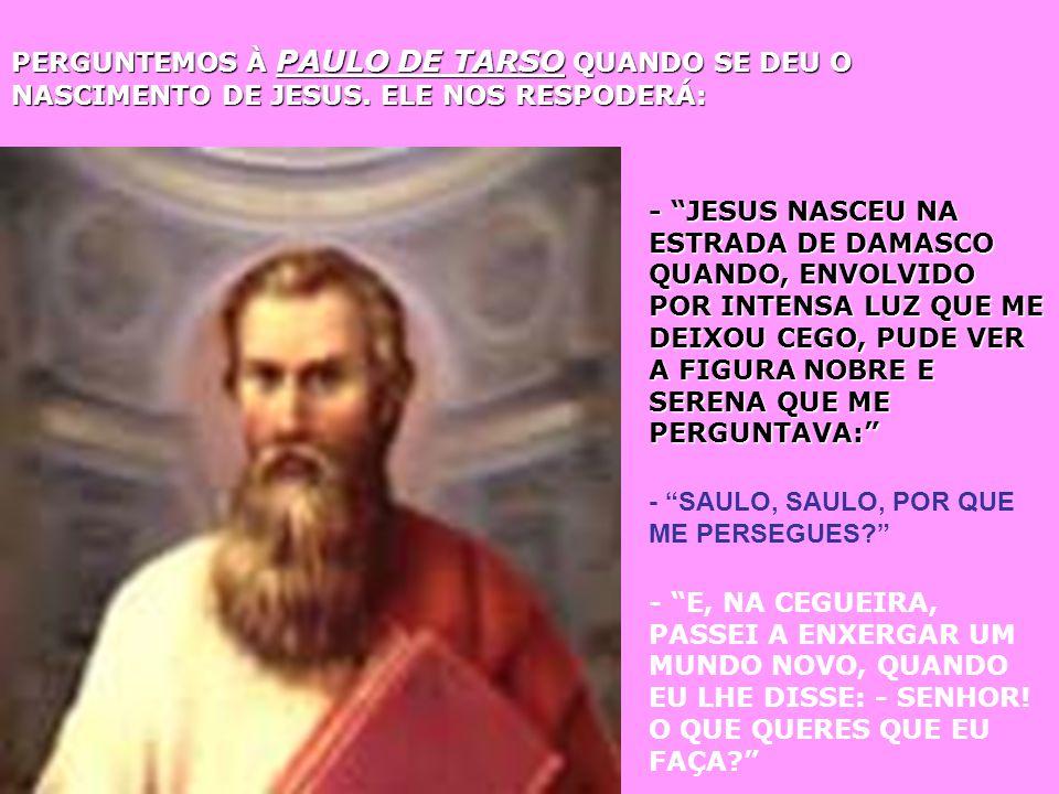 PERGUNTEMOS À PAULO DE TARSO QUANDO SE DEU O NASCIMENTO DE JESUS.