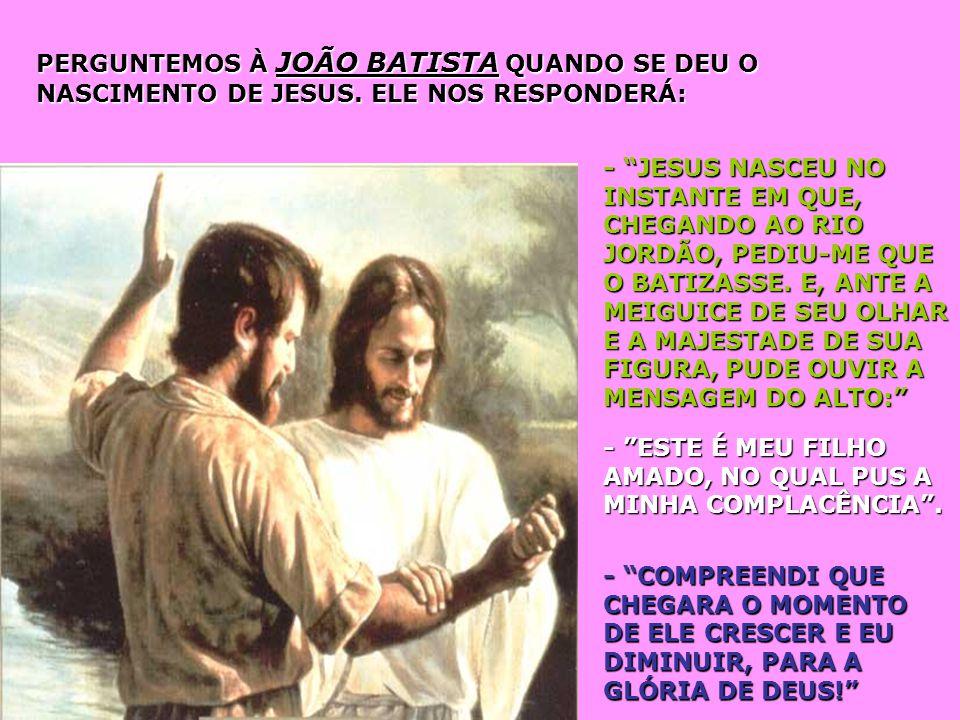 PERGUNTEMOS À JOÃO BATISTA QUANDO SE DEU O NASCIMENTO DE JESUS.
