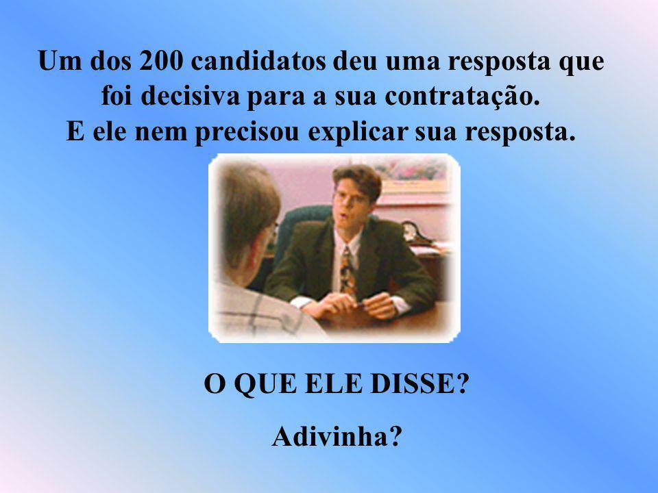 Um dos 200 candidatos deu uma resposta que foi decisiva para a sua contratação.