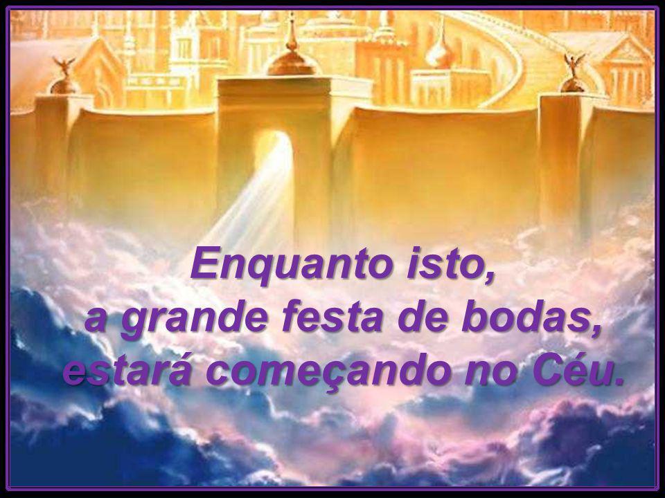 Quem não subir com Cristo para as Bodas Celestiais, ficará do lado de fora e tudo acompanhará, com grande espanto...