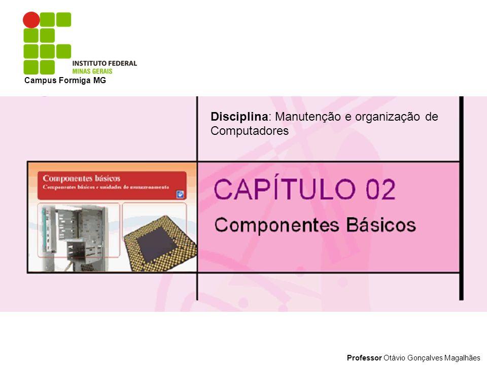 Professor Otávio Gonçalves Magalhães Disciplina: Manutenção e organização de Computadores Campus Formiga MG