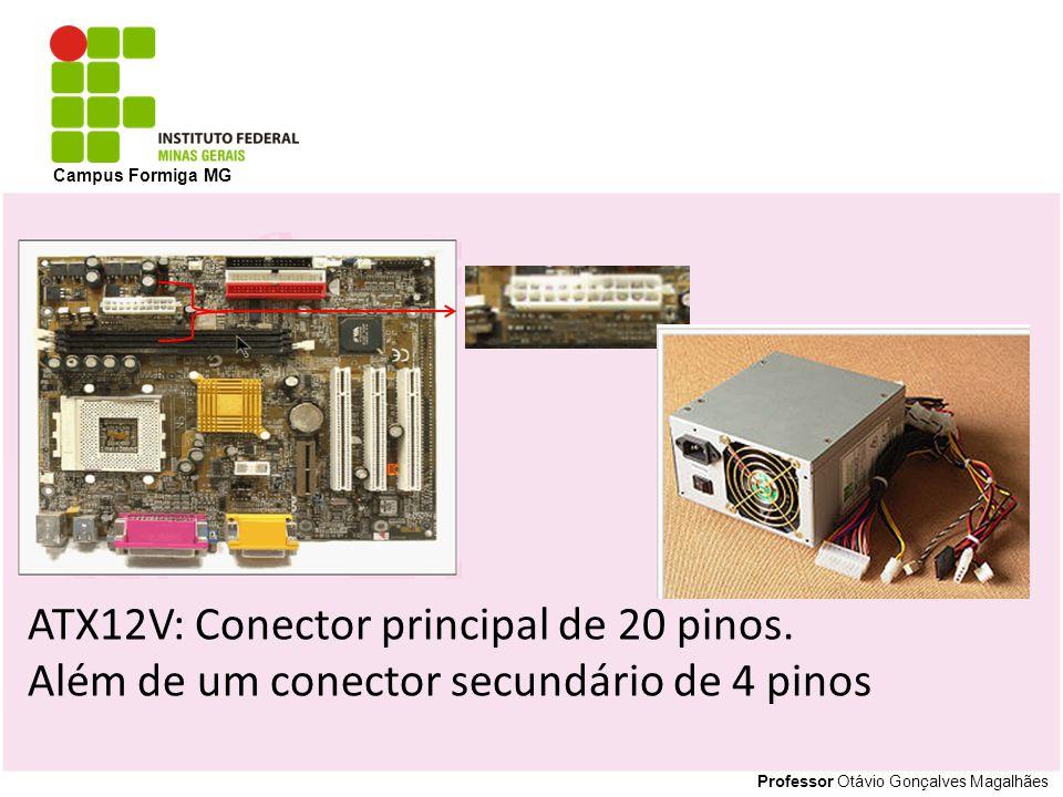 Professor Otávio Gonçalves Magalhães Campus Formiga MG ATX12V: Conector principal de 20 pinos. Além de um conector secundário de 4 pinos