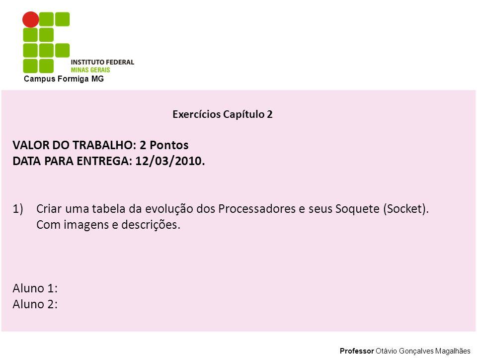 Professor Otávio Gonçalves Magalhães Campus Formiga MG Exercícios Capítulo 2 VALOR DO TRABALHO: 2 Pontos DATA PARA ENTREGA: 12/03/2010. 1)Criar uma ta