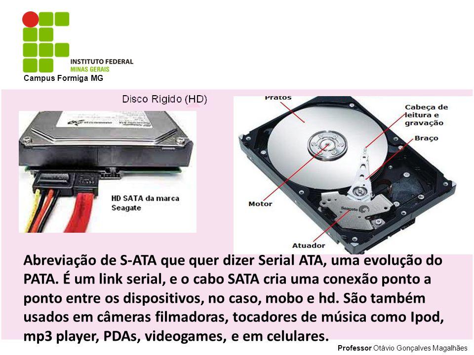 Professor Otávio Gonçalves Magalhães Campus Formiga MG Abreviação de S-ATA que quer dizer Serial ATA, uma evolução do PATA. É um link serial, e o cabo