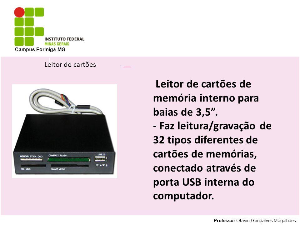 Professor Otávio Gonçalves Magalhães Campus Formiga MG Leitor de cartões de memória interno para baias de 3,5. - Faz leitura/gravação de 32 tipos dife