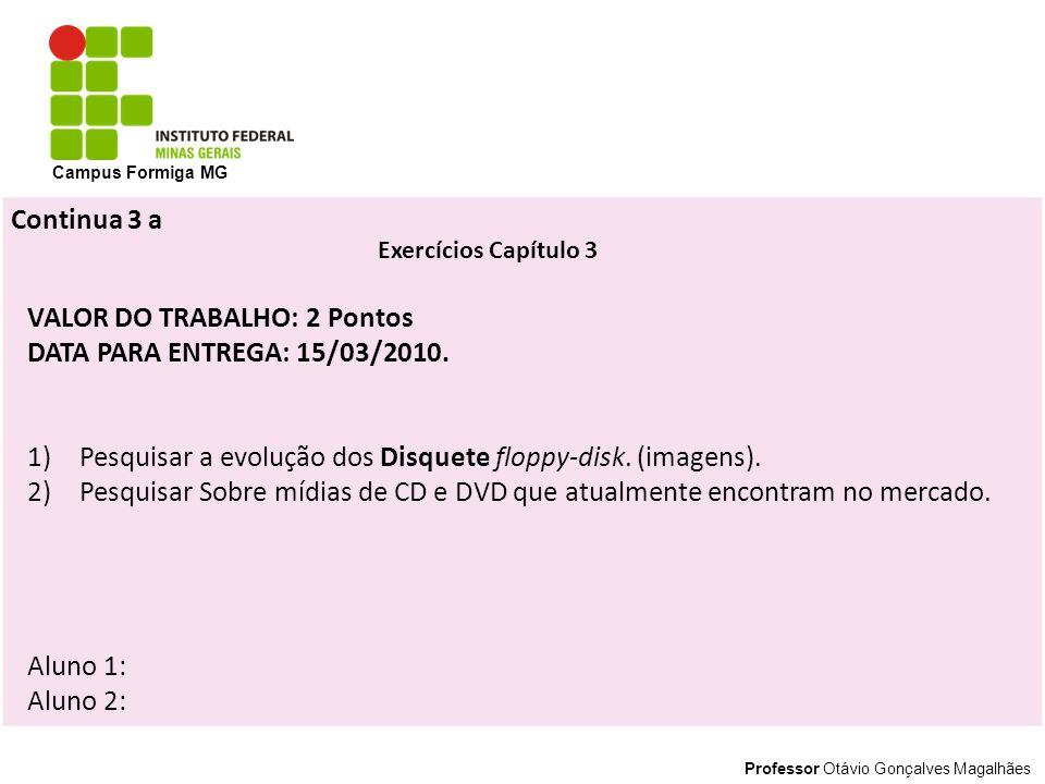Professor Otávio Gonçalves Magalhães Campus Formiga MG Exercícios Capítulo 3 VALOR DO TRABALHO: 2 Pontos DATA PARA ENTREGA: 15/03/2010. 1)Pesquisar a