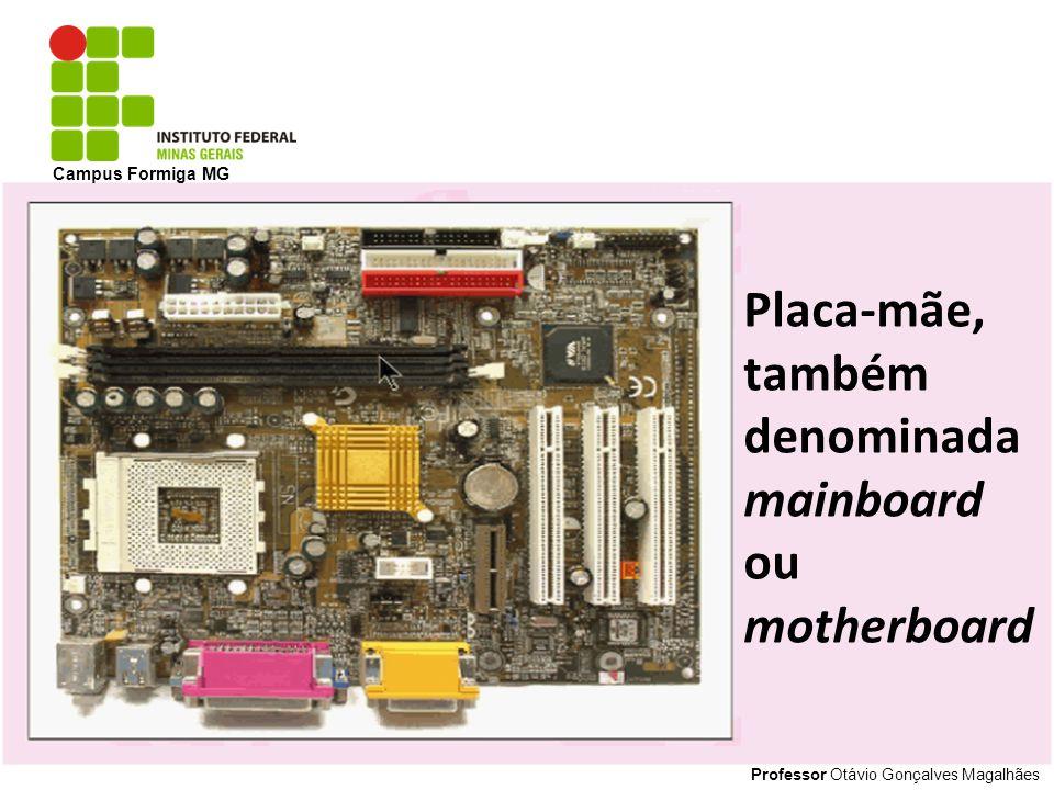 Professor Otávio Gonçalves Magalhães Campus Formiga MG Placa-mãe, também denominada mainboard ou motherboard