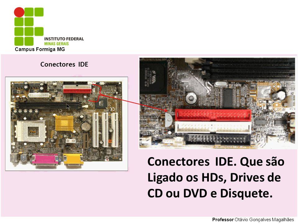 Professor Otávio Gonçalves Magalhães Campus Formiga MG Conectores IDE. Que são Ligado os HDs, Drives de CD ou DVD e Disquete. Conectores IDE