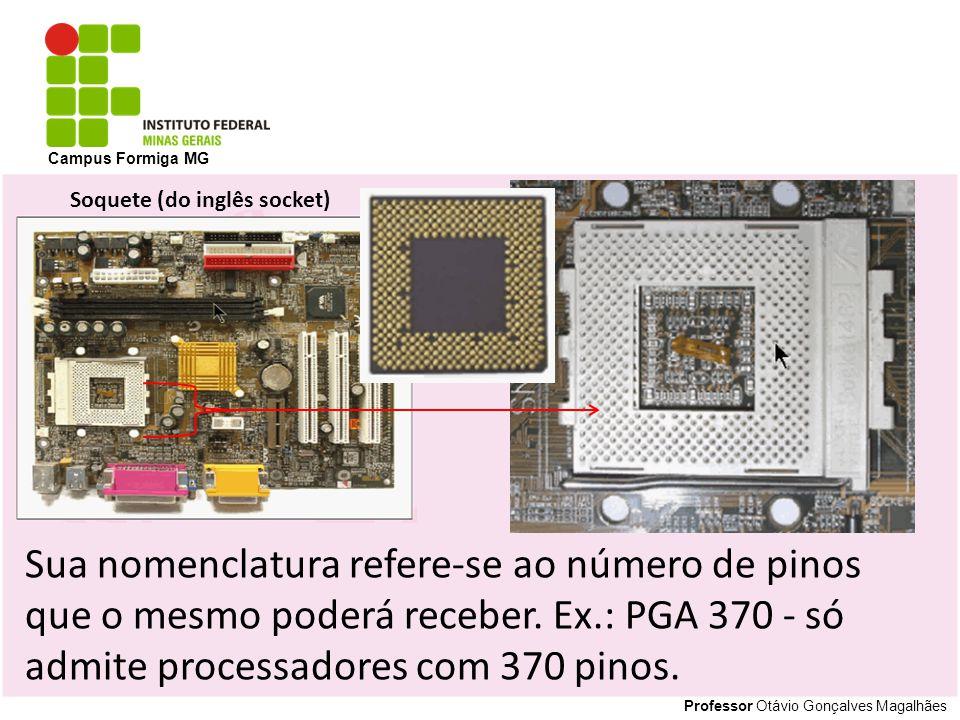Professor Otávio Gonçalves Magalhães Campus Formiga MG Sua nomenclatura refere-se ao número de pinos que o mesmo poderá receber.
