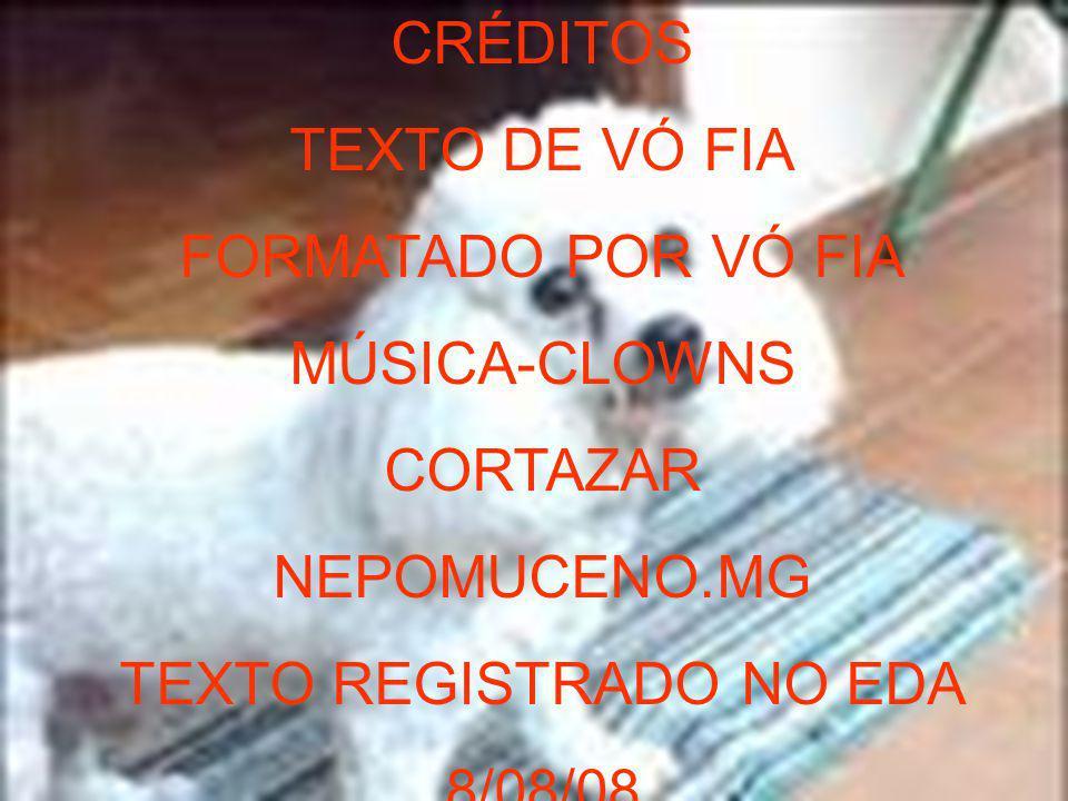 CRÉDITOS TEXTO DE VÓ FIA FORMATADO POR VÓ FIA MÚSICA-CLOWNS CORTAZAR NEPOMUCENO.MG TEXTO REGISTRADO NO EDA 8/08/08