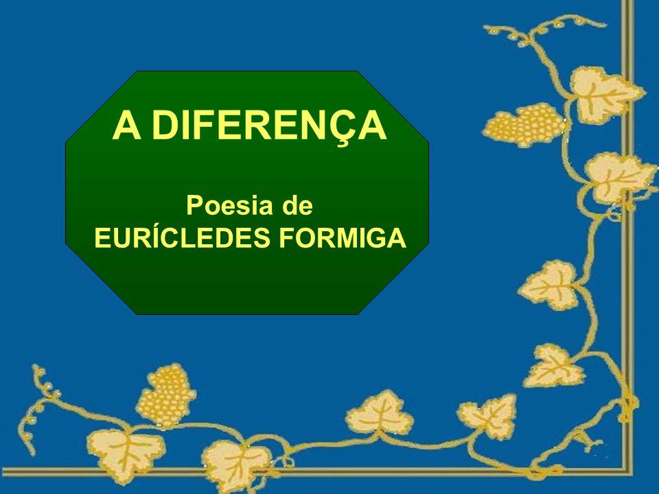 A DIFERENÇA Poesia de EURÍCLEDES FORMIGA