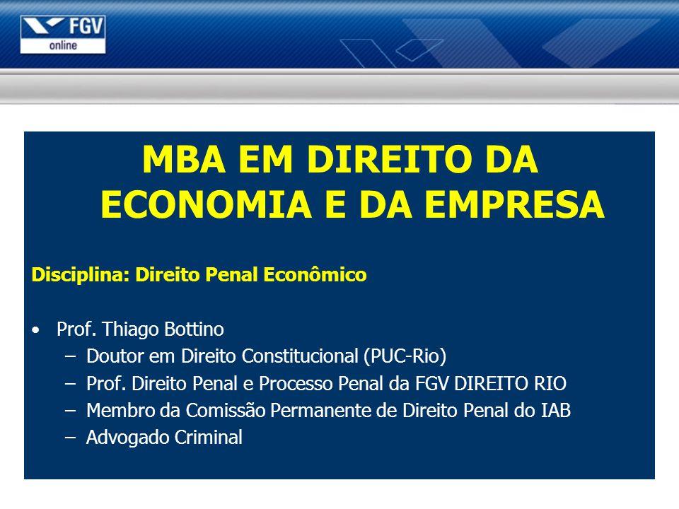 MBA EM DIREITO DA ECONOMIA E DA EMPRESA Disciplina: Direito Penal Econômico Prof. Thiago Bottino –Doutor em Direito Constitucional (PUC-Rio) –Prof. Di