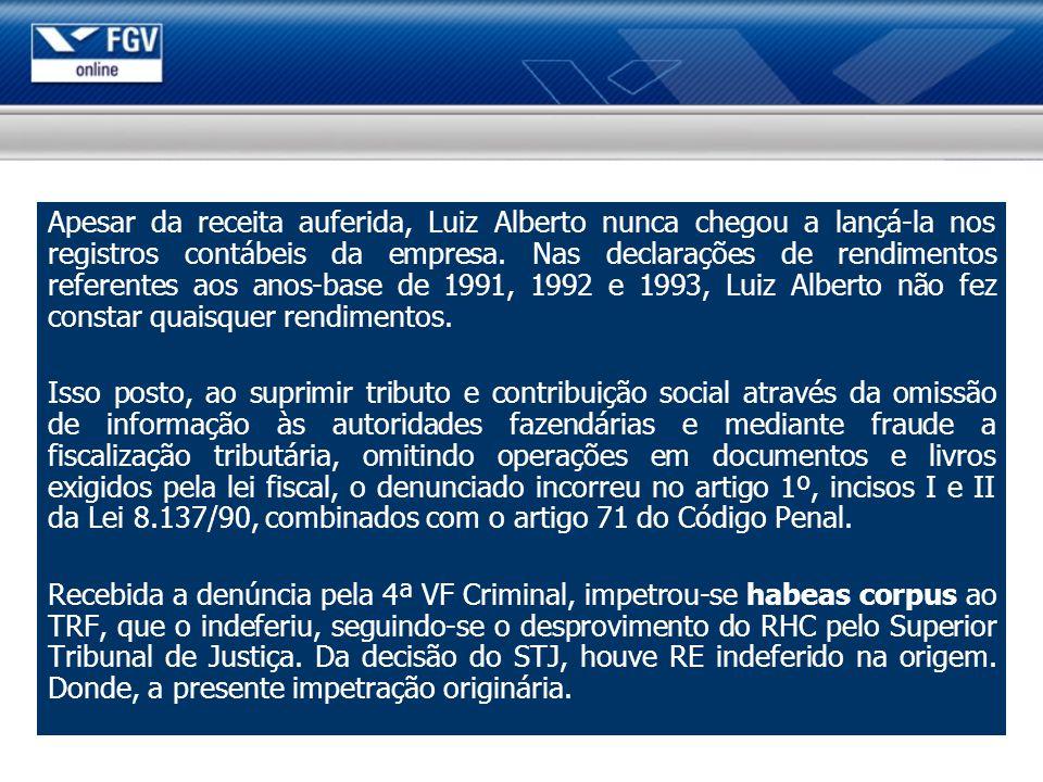 Apesar da receita auferida, Luiz Alberto nunca chegou a lançá-la nos registros contábeis da empresa. Nas declarações de rendimentos referentes aos ano