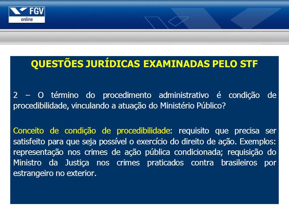 QUESTÕES JURÍDICAS EXAMINADAS PELO STF 2 – O término do procedimento administrativo é condição de procedibilidade, vinculando a atuação do Ministério Público.